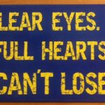 Clear Eyes. Full Hearts. Can't Lose.