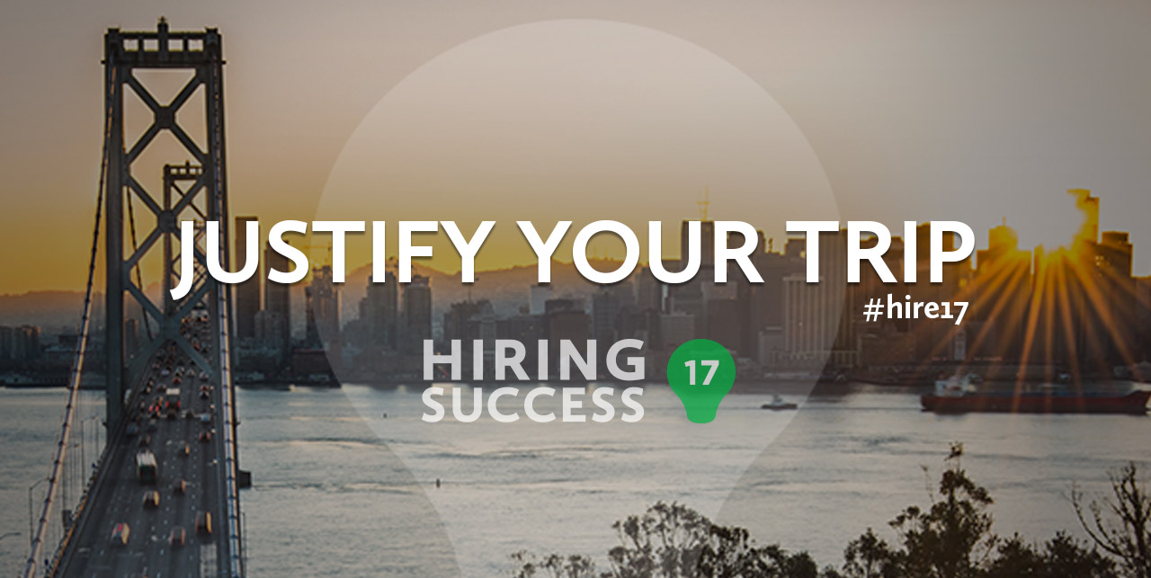 Justify Your Hiring Success 17 Trip