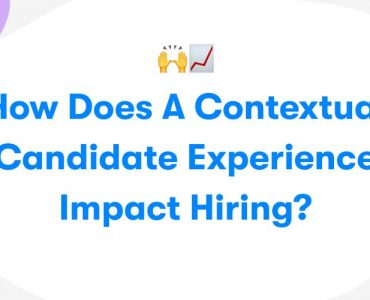 How Does a Contextual Candidate Experience Impact Hiring?