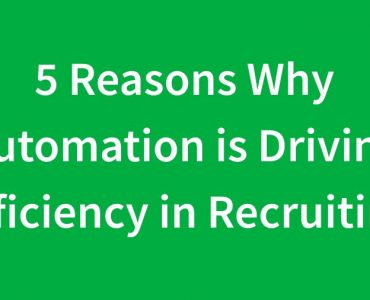 5 Reasons Why Automation is Driving Efficiency in Recruiting