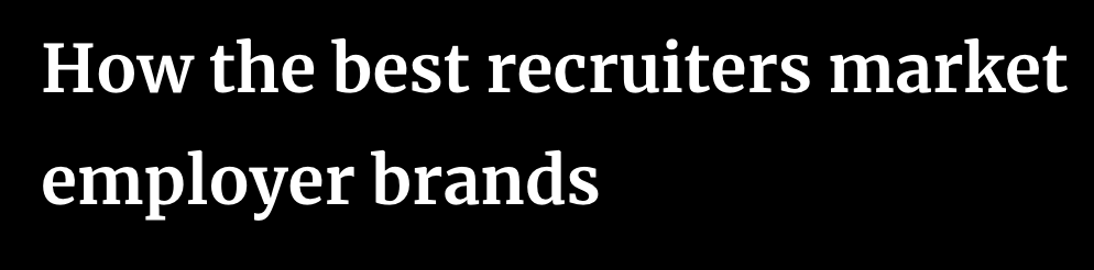 How the Best Recruiters Market Employer Brands