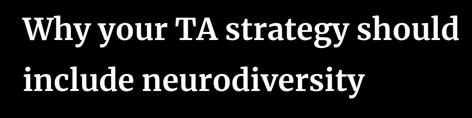 Why Your TA Strategy Should Include Neurodiversity