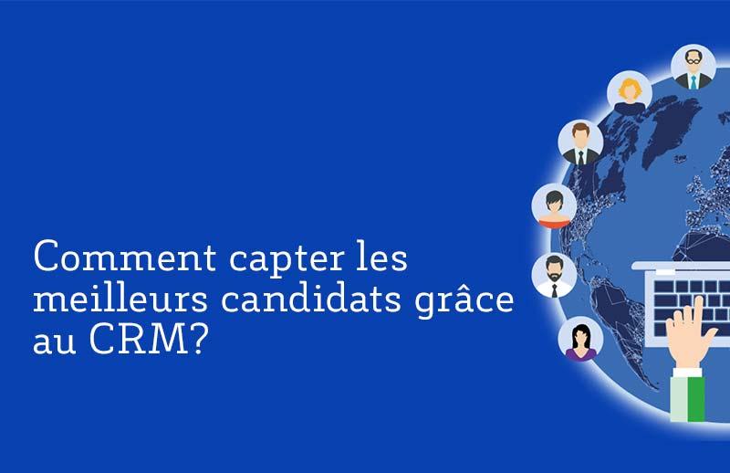 Comment capter les meilleurs candidats grâce au CRM?