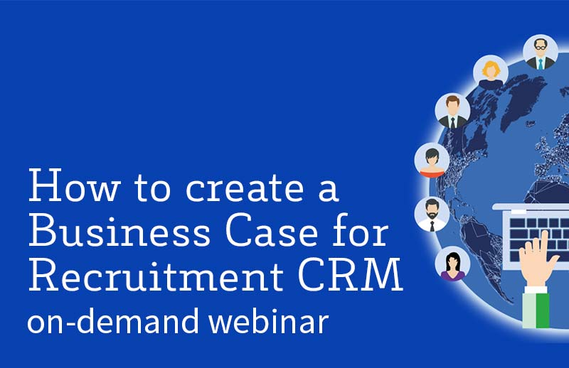 How to create a Business Case for Recruitment CRM